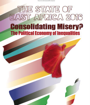 State of East Africa Report 2016: Consolidating Misery? The political economy of inequalities